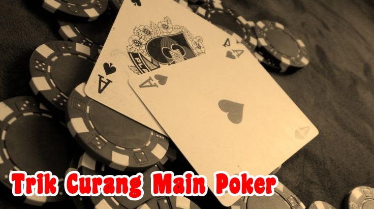 Trik Curang Main Poker
